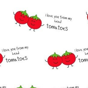 Tomatoes - I love you from head tomatoes