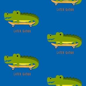Later Skater Gator