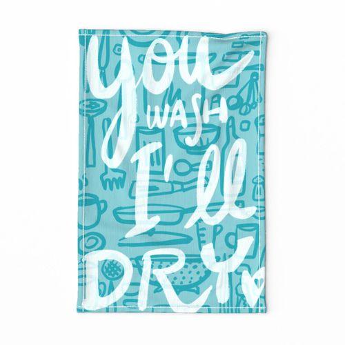 You wash, I'll dry