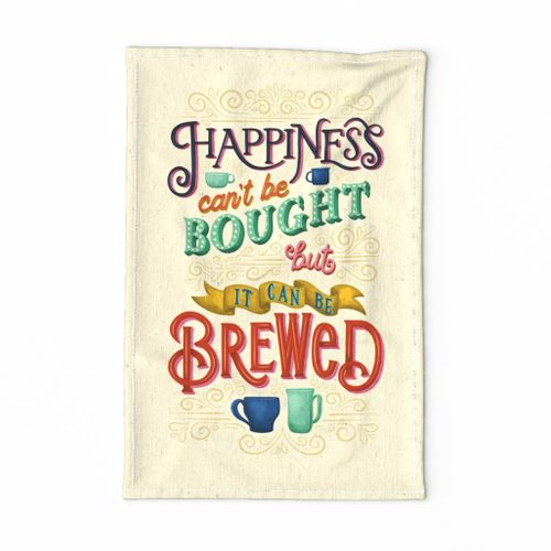 Happiness Can't Be Bought, but it CAN be Brewed! // Hand Lettered Tea Towel