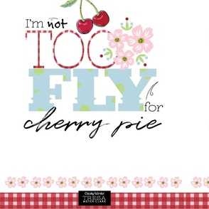 NOT Too FLY For CHERRY PIE