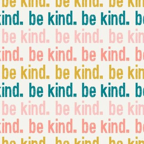 be kind. - multi colored - pink, coral, teal - LAD19
