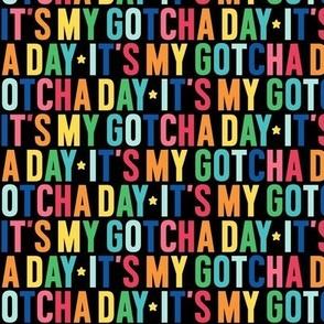 it's my gotcha day rainbow on black UPPERcase