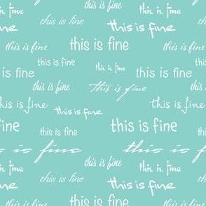 This Is Fine - Aqua
